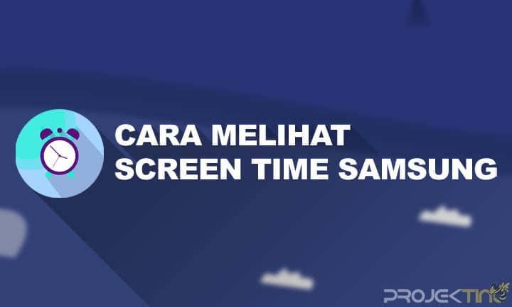 Cara Melihat Screen Time Samsung