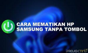 Cara Mematikan Hp Samsung Tanpa Tombol Power