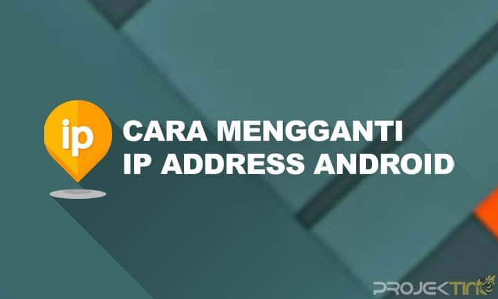 Cara Mengganti IP Address Android Manual