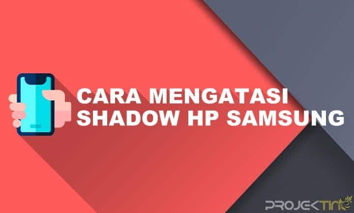 Cara Menghilangkan Shadow di Hp Samsung