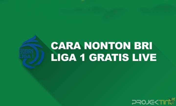 Cara Nonton BRI Liga 1 Gratis Live Streaming
