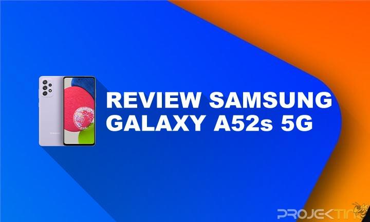 Kelebihan dan kekurangan Samsung A52s 5G
