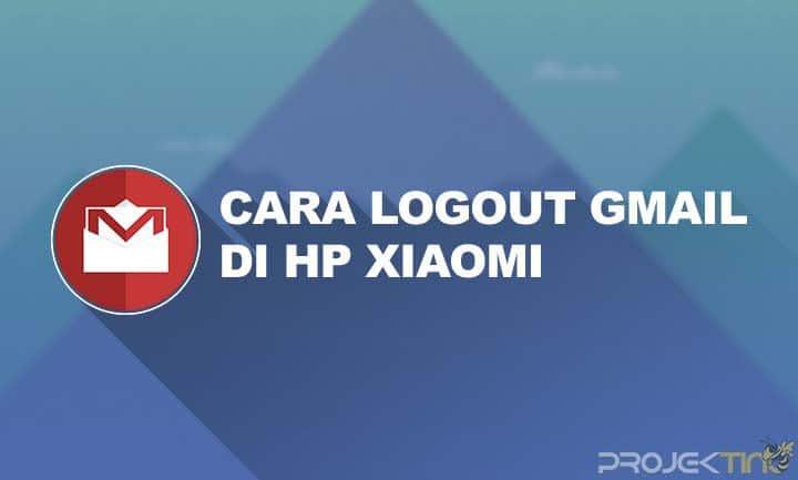 Logout Gmail di HP Xiaomi