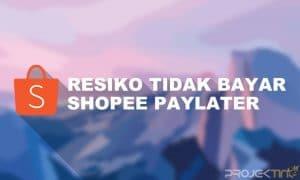 Resiko Jika Tidak Membayar Shopee Paylater