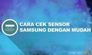 Cara Cek Sensor Samsung Menggunakan Kode Rahasia