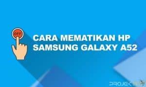 Cara Mematikan HP Samsung A52 Tanpa Tombol Power