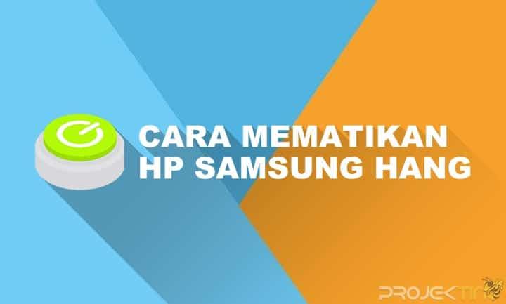 Cara Mengatasi Hp Samsung Hang Tidak Bisa Dimatikan