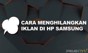 Cara Menghilangkan Iklan di HP Samsung Yang Tiba-Tiba Muncul