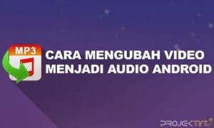 Cara Mengubah Video Menjadi Audio di Android