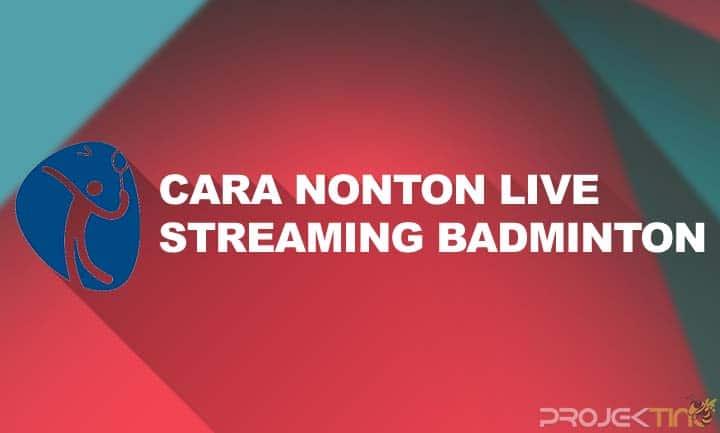 Cara Nonton Live Streaming Badminton Gratis di HP