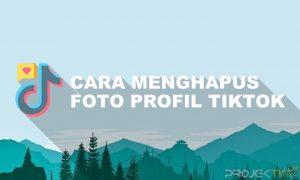 Tutorial Cara Menghapus Foto Profil Tiktok